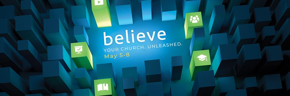 Believe: Your Church. Reborn. May 5-8